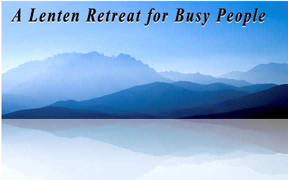 Lenten Retreat for Busy People
