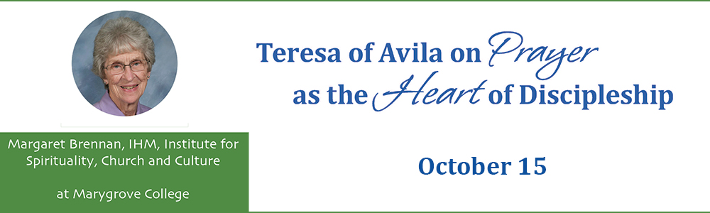 Theresa Avila on Prayer as the Heart of Discipleship - Oct 15