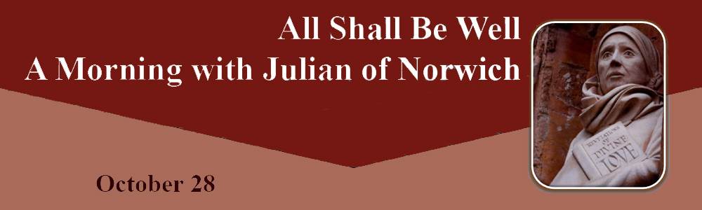 All Shall Be Well: A Morning with Julian of Norwich - Oct 28