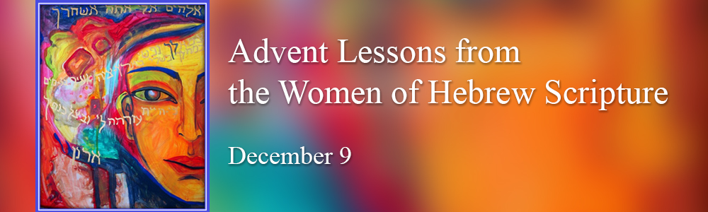 Advent Lessons from the Women of Hebrew Scripture - Dec 9