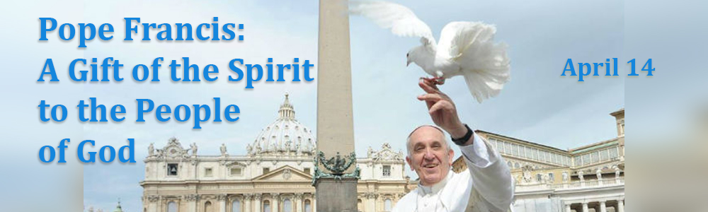 Pope Francis: A Gift of the Spirit to the People of God - Apr 14