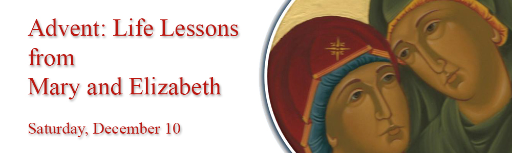 Advent: Life Lessons from Mary and Elizabeth - Dec 10